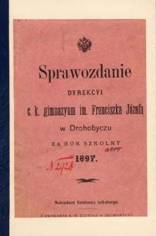 Sprawozdanie Dyrekcyi C. K. Gimnazyum im. Franciszka Józefa w Drohobyczu za rok szkolny 1897