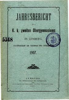 Jahresbericht des K. K. Zweiten Ober-Gymnasiums in Lemberg fur das Schuljahr 1907