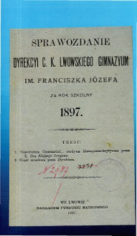 Sprawozdanie Dyrekcyi C. K. Gimnazyum Lwowskiego im. Franciszka Józefa za rok szkolny 1897