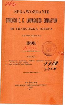 Sprawozdanie Dyrekcyi C. K. Gimnazyum Lwowskiego im. Franciszka Józefa za rok szkolny 1898
