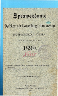 Sprawozdanie Dyrekcyi C. K. Gimnazyum Lwowskiego im. Franciszka Józefa za rok szkolny 1899