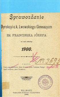 Sprawozdanie Dyrekcyi C. K. Gimnazyum Lwowskiego im. Franciszka Józefa za rok szkolny 1900