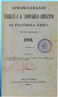 Sprawozdanie Dyrekcyi C. K. Gimnazyum Lwowskiego im. Franciszka Józefa za rok szkolny 1901