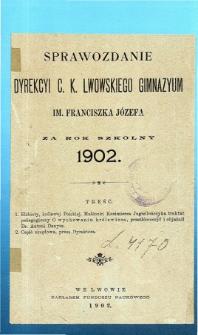 Sprawozdanie Dyrekcyi C. K. Gimnazyum Lwowskiego im. Franciszka Józefa za rok szkolny 1902