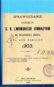 Sprawozdanie Dyrekcyi C. K. Gimnazyum Lwowskiego im. Franciszka Józefa za rok szkolny 1903