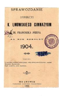 Sprawozdanie Dyrekcyi C. K. Gimnazyum Lwowskiego im. Franciszka Józefa za rok szkolny 1904