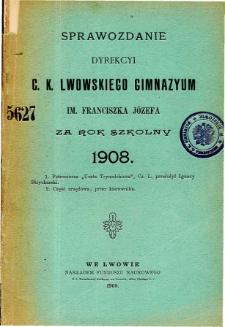 Sprawozdanie Dyrekcyi C. K. Gimnazyum Lwowskiego im. Franciszka Józefa za rok szkolny 1908