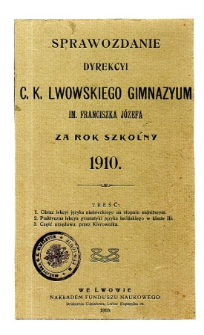 Sprawozdanie Dyrekcyi C. K. Gimnazyum Lwowskiego im. Franciszka Józefa za rok szkolny 1910