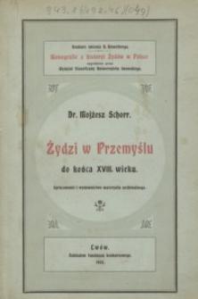 Żydzi w Przemyślu do końca XVIII wieku : opracowanie i wydawnictwo materyału archiwalnego