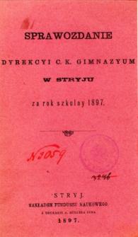 Sprawozdanie Dyrekcyi C. K. Gimnazyum w Stryju za rok szkolny 1897