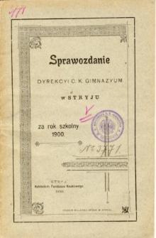 Sprawozdanie Dyrekcyi C. K. Gimnazyum w Stryju za rok szkolny 1900