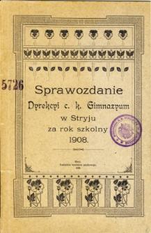 Sprawozdanie Dyrekcyi C. K. Gimnazyum w Stryju za rok szkolny 1908