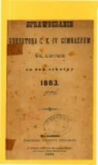 Sprawozdanie Dyrektora C. K. IV Gimnazyum we Lwowie za rok szkolny 1883