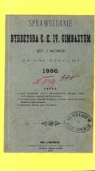 Sprawozdanie Dyrektora C. K. IV Gimnazyum we Lwowie za rok szkolny 1886