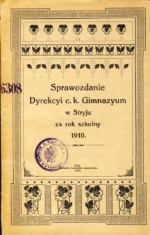 Sprawozdanie Dyrekcyi C. K. Gimnazyum w Stryju za rok szkolny 1910