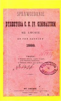 Sprawozdanie Dyrektora C. K. IV Gimnazyum we Lwowie za rok szkolny 1888