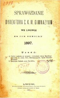 Sprawozdanie Dyrektora C. K. IV. Gimnazyum we Lwowie za rok szkolny 1897