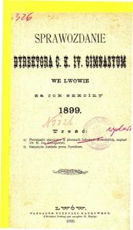 Sprawozdanie Dyrektora C. K. IV. Gimnazyum we Lwowie za rok szkolny 1899