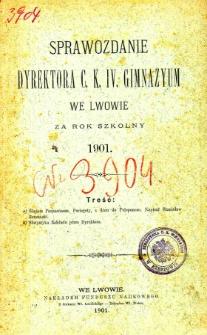 Sprawozdanie Dyrektora C. K. IV. Gimnazyum we Lwowie za rok szkolny 1901