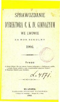 Sprawozdanie Dyrektora C. K. IV. Gimnazyum we Lwowie za rok szkolny 1902