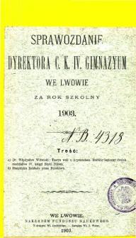 Sprawozdanie Dyrektora C. K. IV. Gimnazyum we Lwowie za rok szkolny 1903