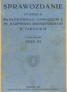 Sprawozdanie Dyrekcji I. Państwowego Gimnazjum im. Kazimierza Brodzińskiego w Tarnowie za rok szkolny 1930/31