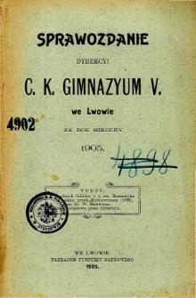 Sprawozdanie Dyrekcyi C. K. V Gimnazyum we Lwowie za rok szkolny 1905