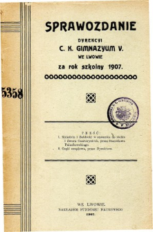 Sprawozdanie Dyrekcyi C. K. V Gimnazyum we Lwowie za rok szkolny 1907
