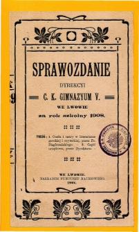 Sprawozdanie Dyrekcyi C. K. V Gimnazyum we Lwowie za rok szkolny 1908
