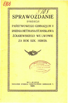 Sprawozdanie Dyrekcji Państwowego Gimnazjum V imienia Hetmana Stanisława Żółkiewskiego we Lwowie za rok szkolny 1928/29