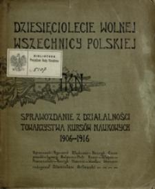 Dziesięciolecie Wolnej Wszechnicy Polskiej TKN. : sprawozdanie z działalności Towarzystwa Kursów Naukowych 1906-1916