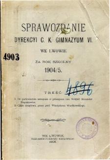 Sprawozdanie Dyrekcyi C. K. Gimnazyum VI. we Lwowie za rok szkolny 1904/5