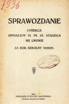 Sprawozdanie Dyrekcji Gimnazjum VI. im. St. Staszica we Lwowie za rok szkolny 1920/21