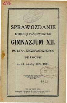 Sprawozdanie Dyrekcji Państwowego Gimnazjum XII im. Stan. Szczepanowskiego we Lwowie za rok szkolny 1929/30
