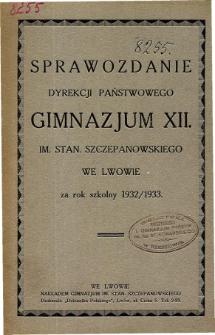 Sprawozdanie Dyrekcji Państwowego Gimnazjum XII im. Stan. Szczepanowskiego we Lwowie za rok szkolny 1932/1933