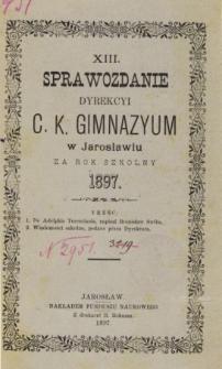 Sprawozdanie Dyrekcyi C. K. Gimnazyum w Jarosławiu za rok szkolny 1897