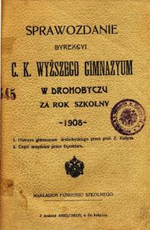 Sprawozdanie C. K. Wyższego Gimnazyum w Drohobyczu za rok szkolny 1908
