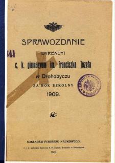 Sprawozdanie Dyrekcyi C. K. Gimnazyum im. Franciszka Józefa w Drohobyczu za rok szkolny 1909
