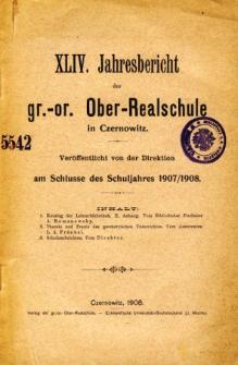 Jahresbericht der Gr.-Or. Ober-Realschule in Czernowitz am Schlusse des Schuljahres1907/1908