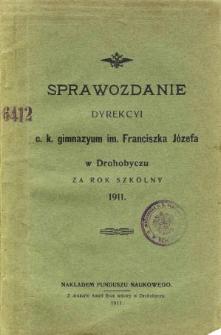 Sprawozdanie Dyrekcyi C. K. Gimnazyum im. Franciszka Józefa w Drohobyczu za rok szkolny 1911