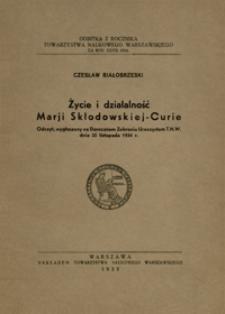 Życie i działalność Marji Skłodowskiej-Curie : odczyt, wygłoszony na Dorocznem Zabraniu Uroczystem T.N.W. dnia 25 listopada 1934 r.