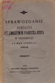 Sprawozdanie Dyrekcyi C. K. Gimnazyum im. Franciszka Józefa w Drohobyczu za rok szkolny 1912