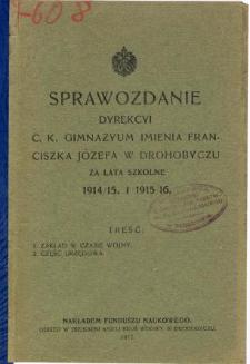 Sprawozdanie Dyrekcyi C. K. Gimnazyum im. Franciszka Józefa w Drohobyczu za rok szkolny 1914/15 i 1915/16
