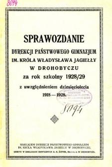 Sprawozdanie Dyrekcji Państwowego Gimnazjum im. Króla Władysława Jagiełły w Drohobyczu za rok szkolny 1928/29 z uwzględnieniem dziesięciolecia 1918-1928