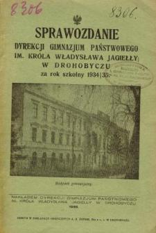 Sprawozdanie Dyrekcji Państwowego Gimnazjum im. Króla Władysława Jagiełły w Drohobyczu za rok szkolny 1934/35