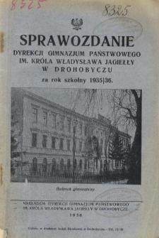 Sprawozdanie Dyrekcji Państwowego Gimnazjum im. Króla Władysława Jagiełły w Drohobyczu za rok szkolny 1935/36