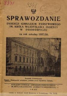 Sprawozdanie Dyrekcji Państwowego Gimnazjum im. Króla Władysława Jagiełły w Drohobyczu za rok szkolny 1937/38