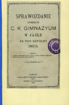 Sprawozdanie Dyrekcyi C. K. Gimnazyum w Jaśle za rok 1907/8