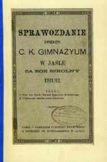 Sprawozdanie Dyrekcyi C. K. Gimnazyum w Jaśle za rok 1911/12