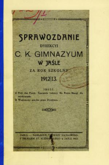 Sprawozdanie Dyrekcyi C. K. Gimnazyum w Jaśle za rok 1912/13